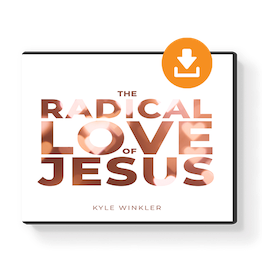 The Radical Love of Jesus by Kyle Winkler